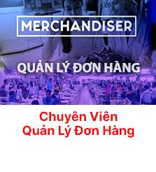 Cán bộ quản lý đơn hàng Merchandiser - Chương trình đào tạo chất lượng cao
